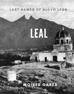 Leal - Last Names of Nuevo Leon